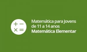 Matemática para Jovens de 11 a 14 anos - Matemática Elementar