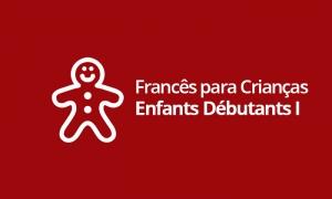 Francês para Crianças  - Enfants Débutants I