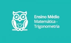 Ensino Médio - Matemática - Trigonometria