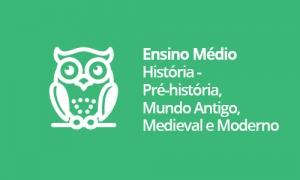 Ensino Médio - História - Pré-história, Mundo Antigo, Medieval e Moderno