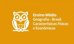 Ensino Médio - Geografia - Brasil: Características Físicas e Econômicas