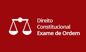 Direito Constitucional - Exame de Ordem