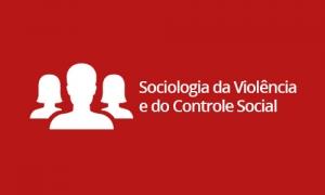Sociologia da Violência e do Controle Social