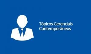 Tópicos Gerenciais Contemporâneos